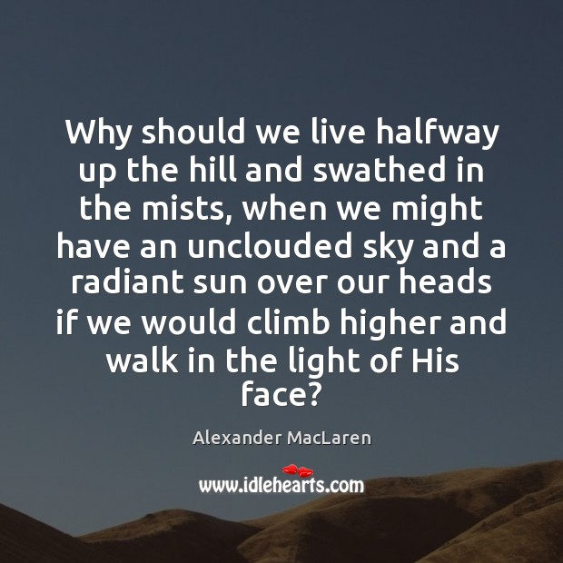 Why should we live halfway up the hill and swathed in the Image