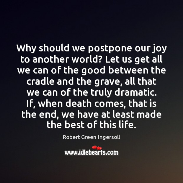 Why should we postpone our joy to another world? Let us get Image