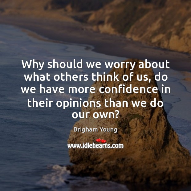 Why should we worry about what others think of us, do we Image