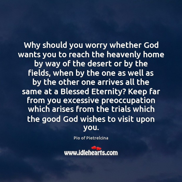 Why should you worry whether God wants you to reach the heavenly Pio of Pietrelcina Picture Quote