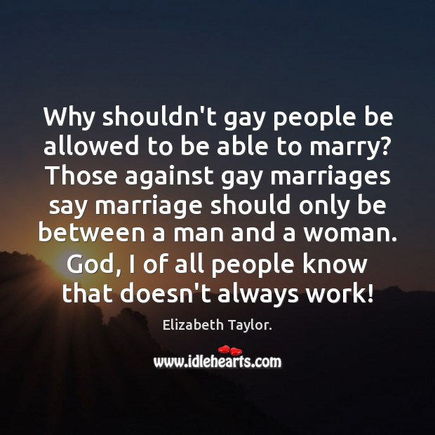 Why shouldn't gay people be allowed to be able to marry? Those Image