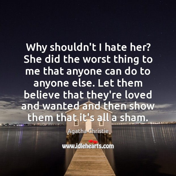 Why shouldn't I hate her? She did the worst thing to me Image