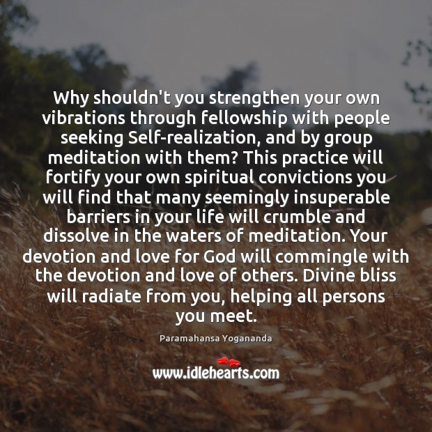 Why shouldn't you strengthen your own vibrations through fellowship with people seeking Paramahansa Yogananda Picture Quote