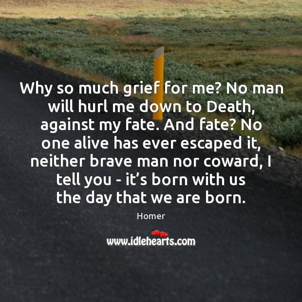 Image, Why so much grief for me? No man will hurl me down