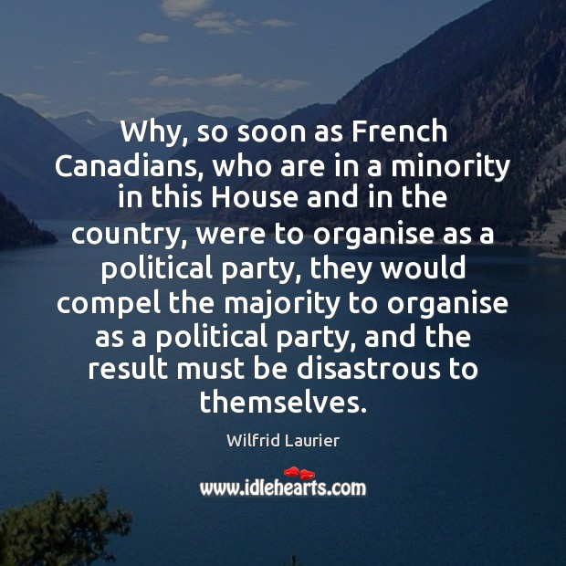 Why, so soon as French Canadians, who are in a minority in Image