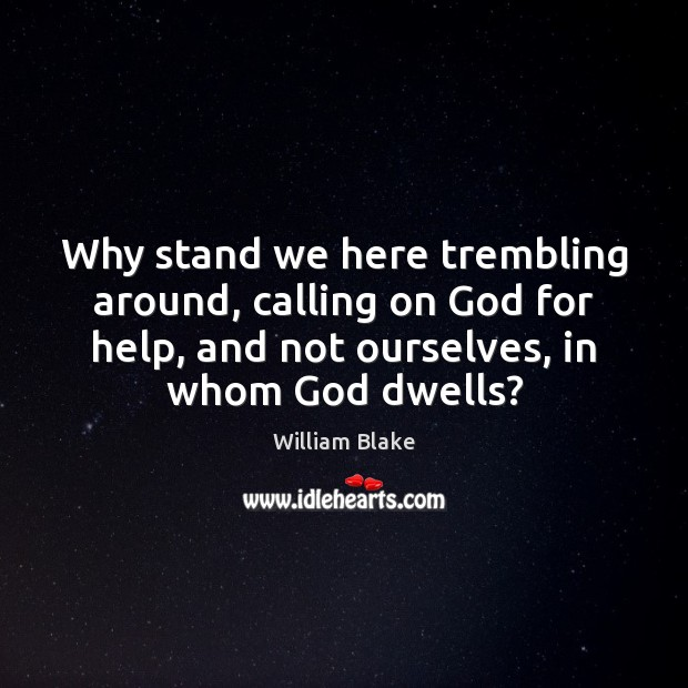 Why stand we here trembling around, calling on God for help, and William Blake Picture Quote