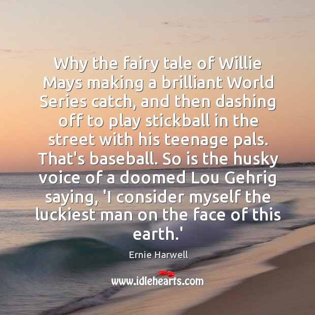 Why the fairy tale of Willie Mays making a brilliant World Series Ernie Harwell Picture Quote