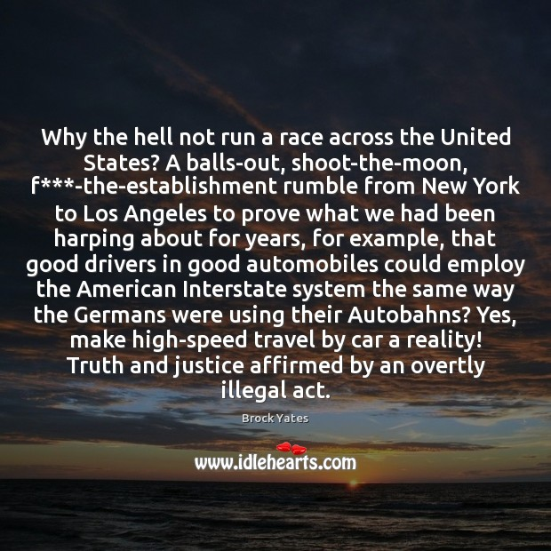 Why the hell not run a race across the United States? A Brock Yates Picture Quote