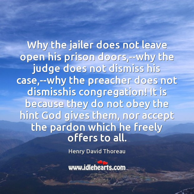 Why the jailer does not leave open his prison doors,–why the Image
