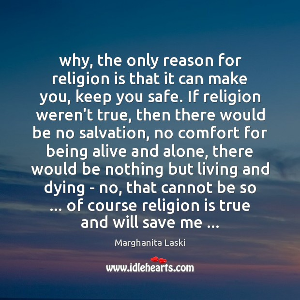 Why, the only reason for religion is that it can make you, Image