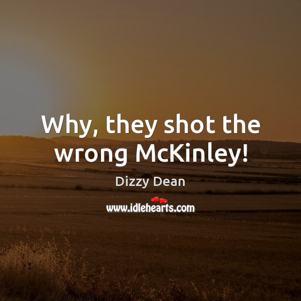 Why, they shot the wrong McKinley! Image