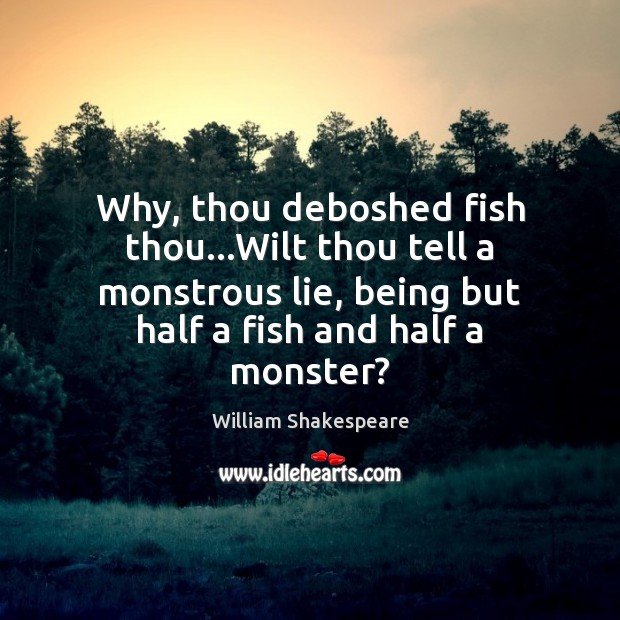 Image, Why, thou deboshed fish thou…Wilt thou tell a monstrous lie, being