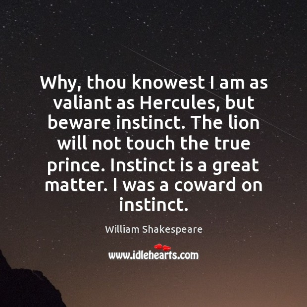 Image, Why, thou knowest I am as valiant as Hercules, but beware instinct.