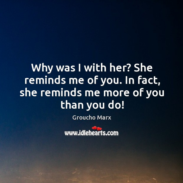 Image, Why was I with her? She reminds me of you. In fact,