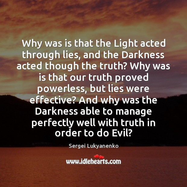 Why was is that the Light acted through lies, and the Darkness Image
