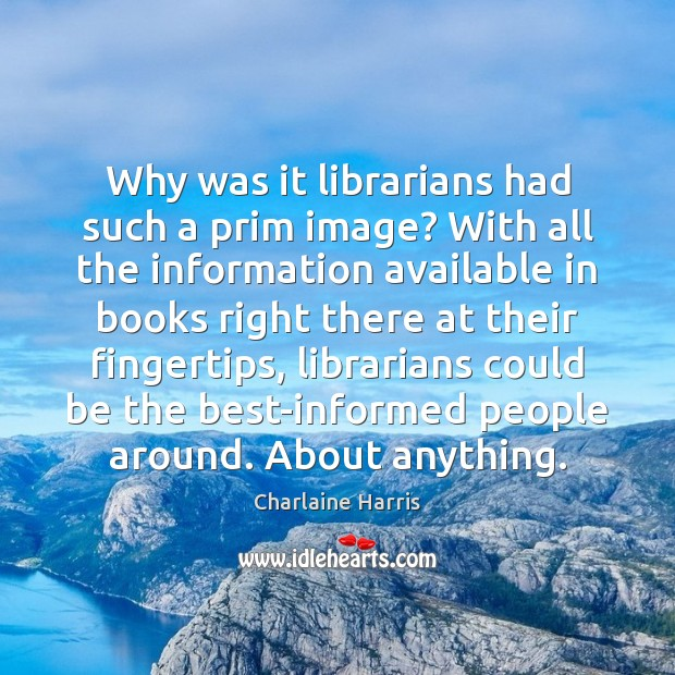 Why was it librarians had such a prim image? With all the Charlaine Harris Picture Quote