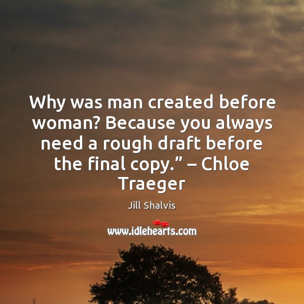 Image, Why was man created before woman? Because you always need a rough