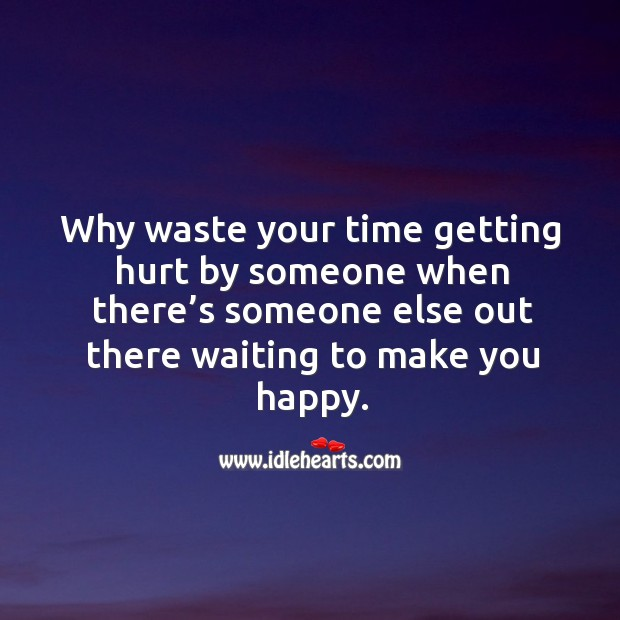Image, Why waste your time getting hurt by someone when there's someone else out there