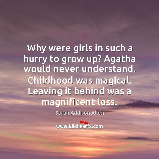 Image, Why were girls in such a hurry to grow up? Agatha would