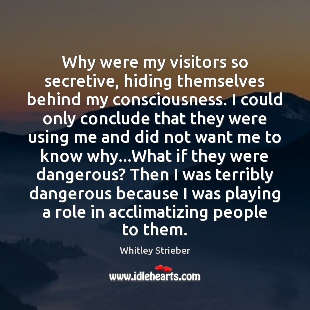 Why were my visitors so secretive, hiding themselves behind my consciousness. I Image