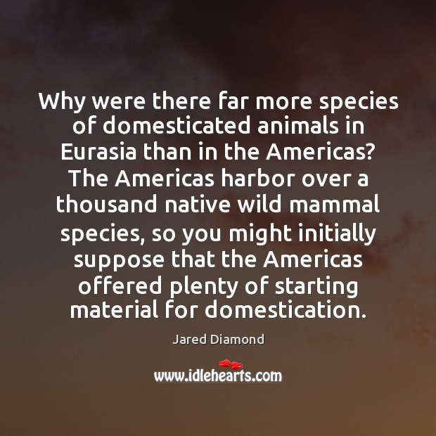 Image, Why were there far more species of domesticated animals in Eurasia than