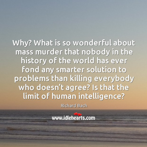 Why? What is so wonderful about mass murder that nobody in the Image