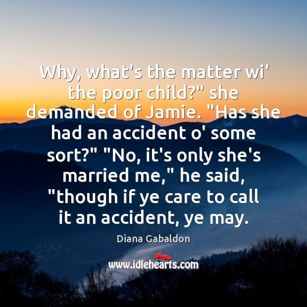 "Image, Why, what's the matter wi' the poor child?"" she demanded of Jamie. """