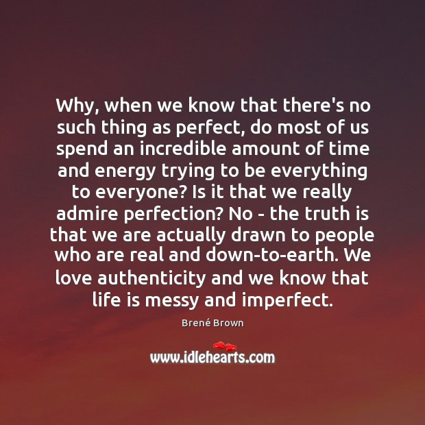 Why, when we know that there's no such thing as perfect, do Brené Brown Picture Quote