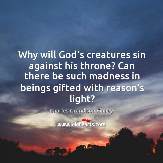 Image, Why will God's creatures sin against his throne? Can there be such