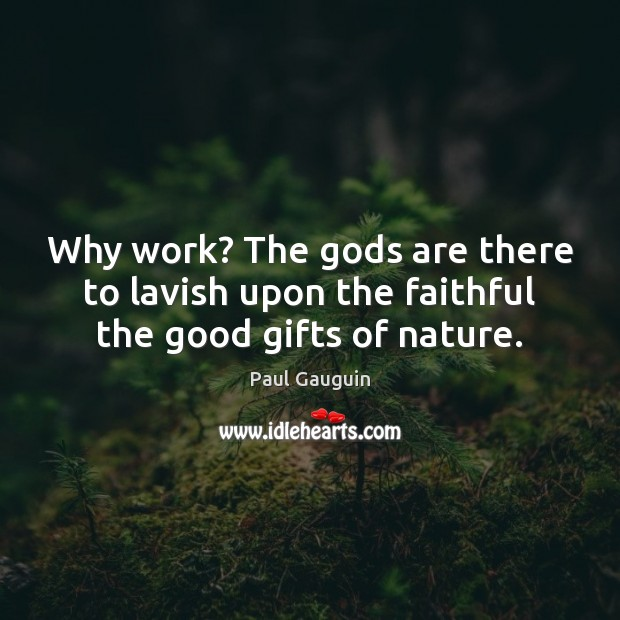 Why work? The Gods are there to lavish upon the faithful the good gifts of nature. Image