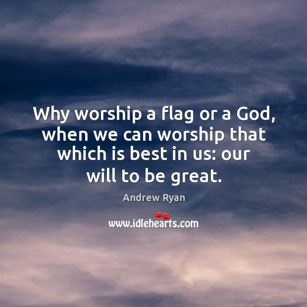 Why worship a flag or a God, when we can worship that Image