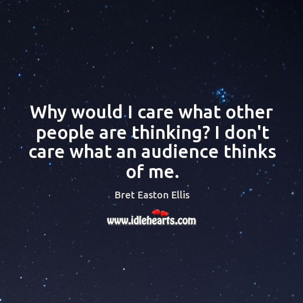 Why would I care what other people are thinking? I don't care Image