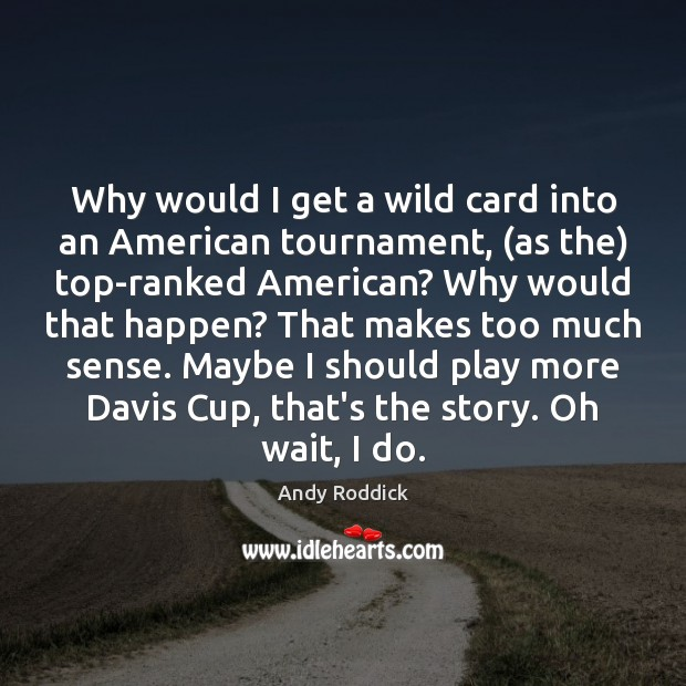 Why would I get a wild card into an American tournament, (as Image