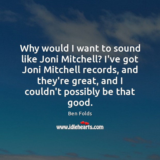 Why would I want to sound like Joni Mitchell? I've got Joni Image
