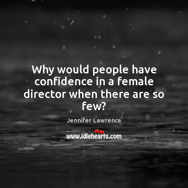 Why would people have confidence in a female director when there are so few? Image