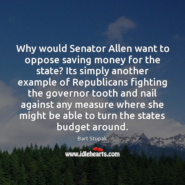 Image, Why would Senator Allen want to oppose saving money for the state?