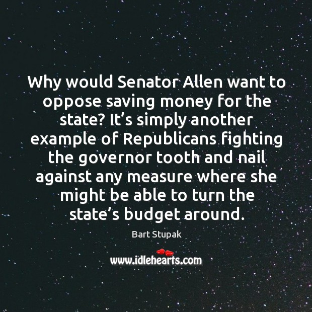 Image, Why would senator allen want to oppose saving money for the state? it's simply another example