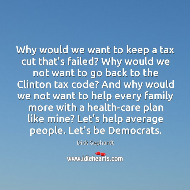 Image, Why would we want to keep a tax cut that's failed? Why