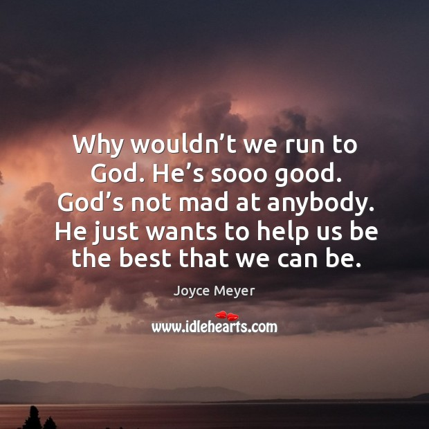 Why wouldn't we run to God. He's sooo good. God' Image