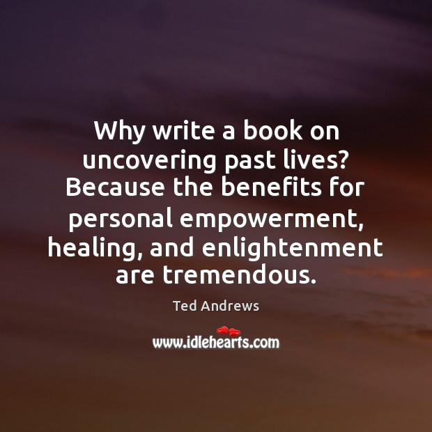 Why write a book on uncovering past lives? Because the benefits for Image