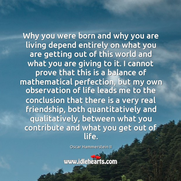 Why you were born and why you are living depend entirely on Oscar Hammerstein II Picture Quote