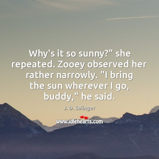 """Why's it so sunny?"""" she repeated. Zooey observed her rather narrowly. """"I J. D. Salinger Picture Quote"""