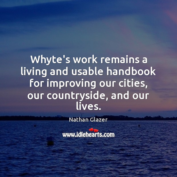 Whyte's work remains a living and usable handbook for improving our cities, Image