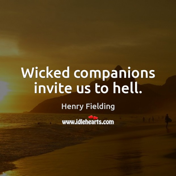 Wicked companions invite us to hell. Henry Fielding Picture Quote