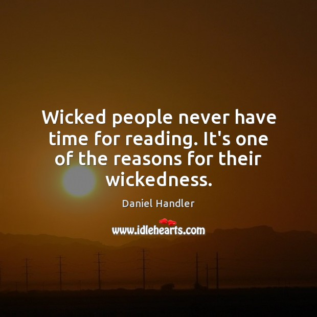 Image, Wicked people never have time for reading. It's one of the reasons for their wickedness.