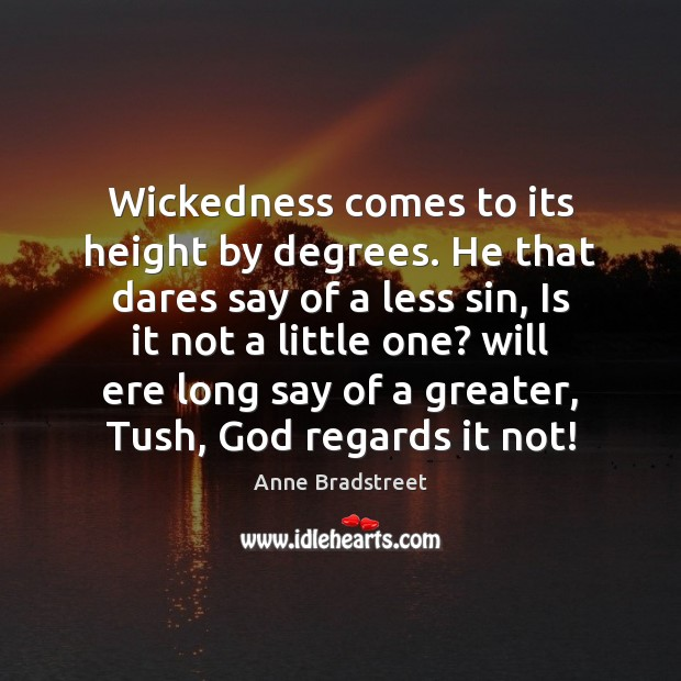 Image, Wickedness comes to its height by degrees. He that dares say of
