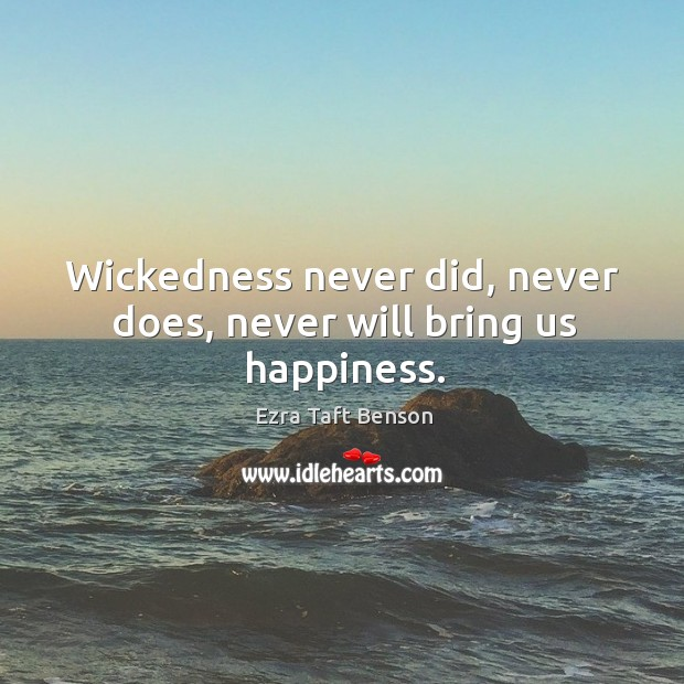 Image, Wickedness never did, never does, never will bring us happiness.