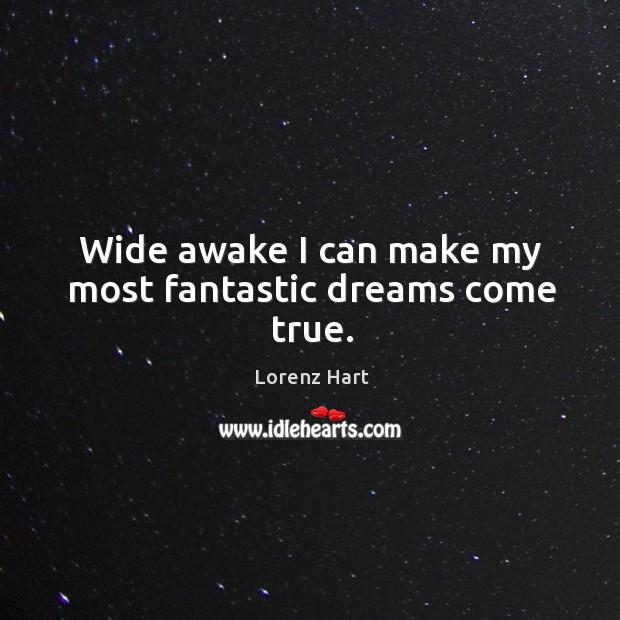 Image, Wide awake I can make my most fantastic dreams come true.
