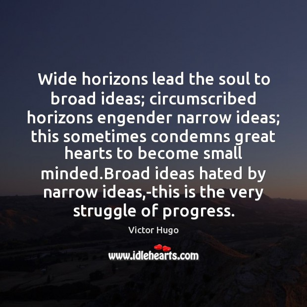 Image, Wide horizons lead the soul to broad ideas; circumscribed horizons engender narrow