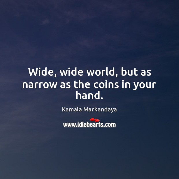 Wide, wide world, but as narrow as the coins in your hand. Image